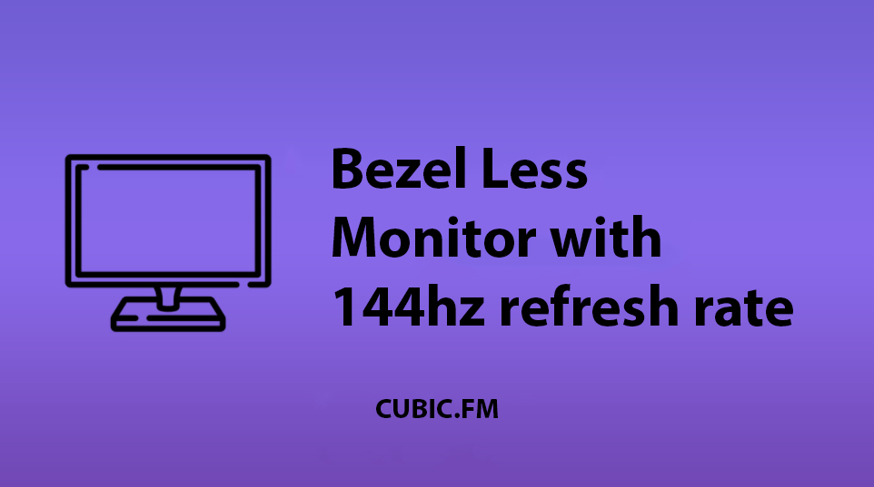 Bezel Less Monitor with 144hz refresh rate