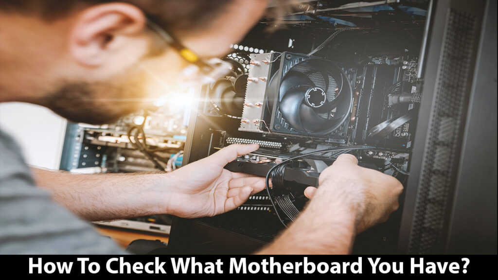 How To Check What Motherboard You Have?