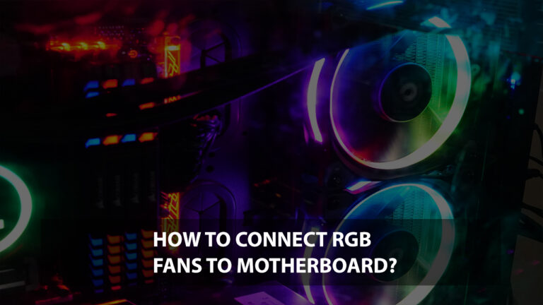 How To Connect RGB Fans To Motherboard?