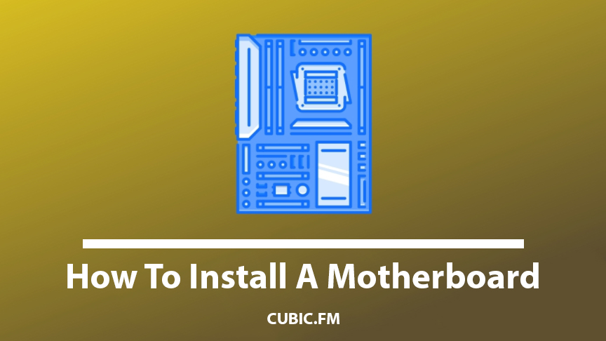 How To Install A Motherboard